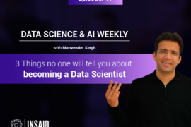 Episode 17: 3 Things no one will tell you about becoming a Data Scientist