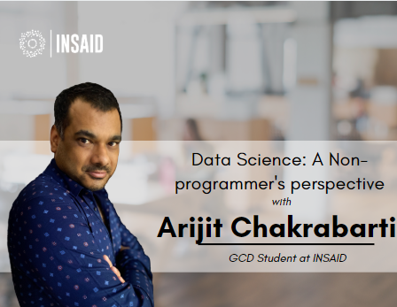 Data Science: A non-programmer's perspective with Arijit Chakrabarti | INSAID Success Story