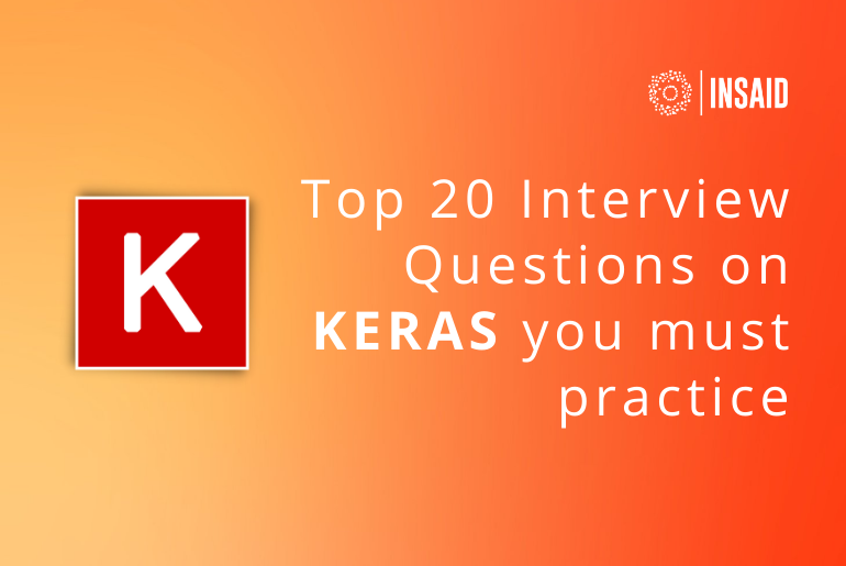 Top 20 Interview Questions on Keras You Must Practice